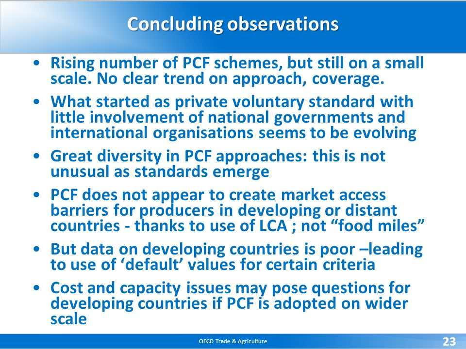 OECD Trade & Agriculture 23 Concluding observations Rising number of PCF schemes, but still on a small scale.