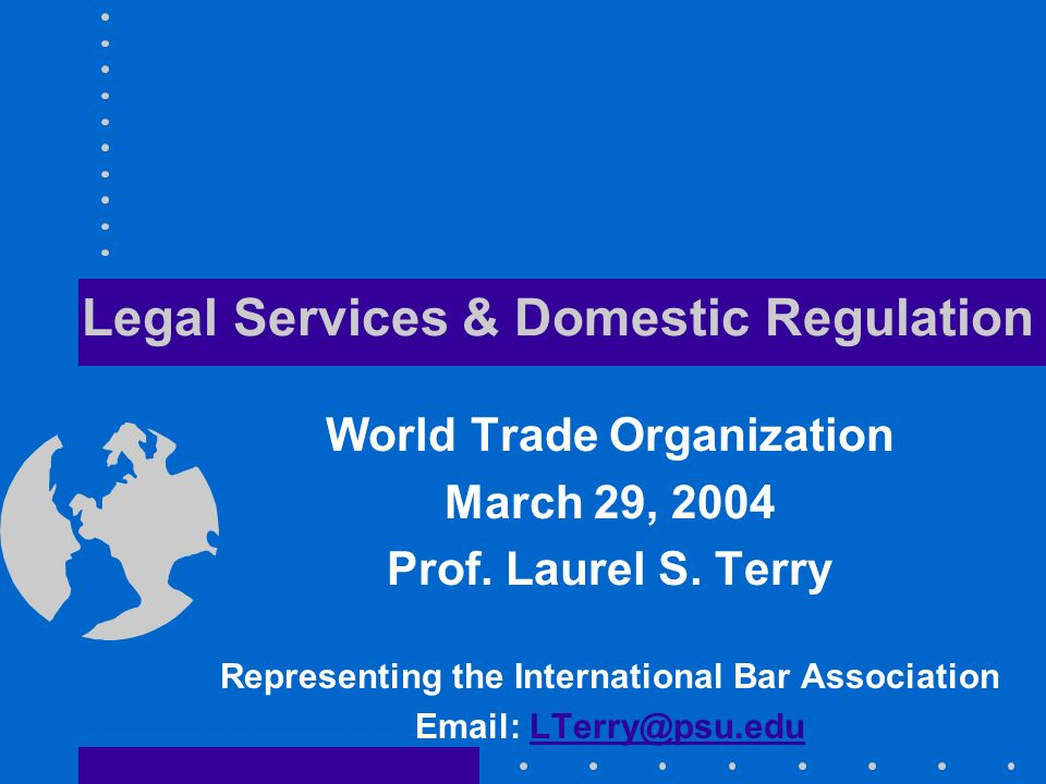 Legal Services & Domestic Regulation World Trade Organization March 29, 2004 Prof.