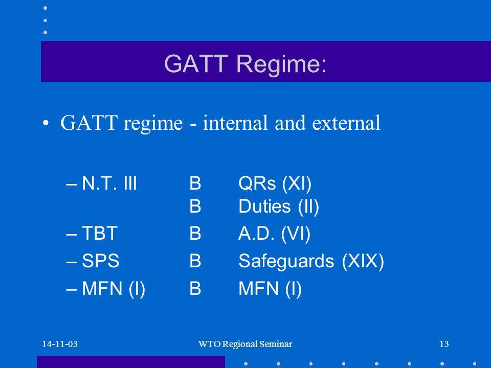 14-11-03WTO Regional Seminar13 GATT Regime: GATT regime - internal and external –N.T.