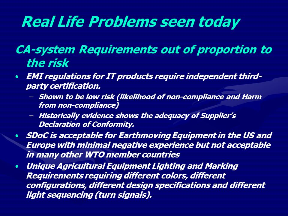Real Life Problems seen today CA-system Requirements out of proportion to the risk EMI regulations for IT products require independent third- party certification.