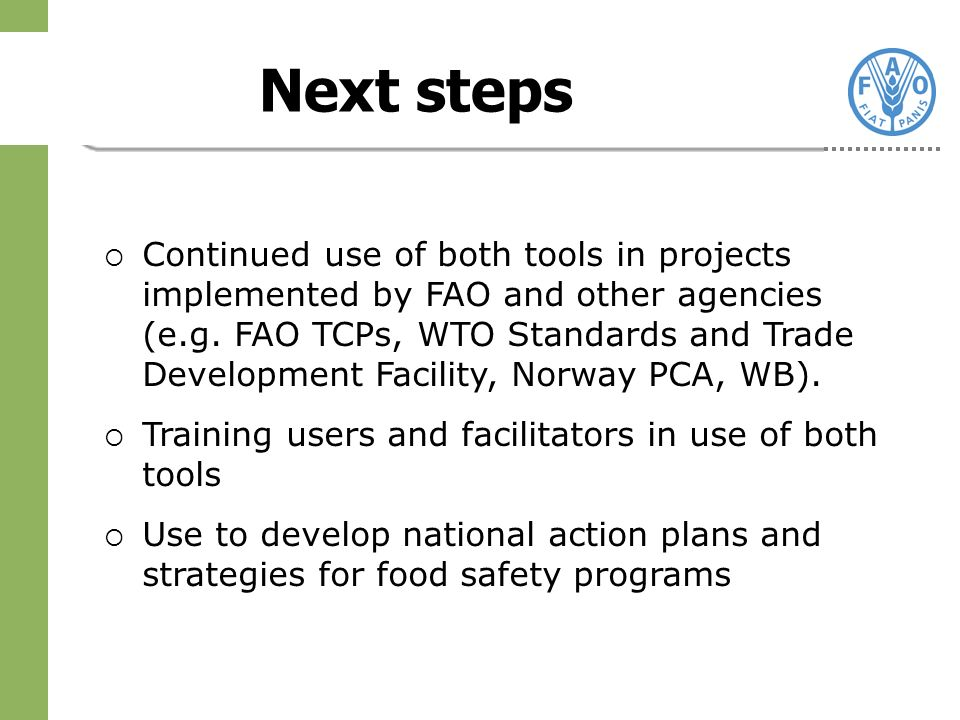Next steps Continued use of both tools in projects implemented by FAO and other agencies (e.g.