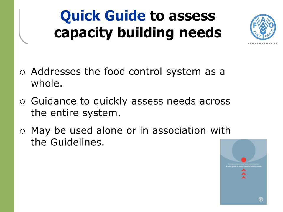 Quick Guide to assess capacity building needs Addresses the food control system as a whole.