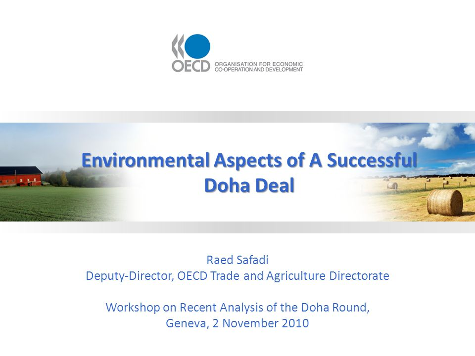 Raed Safadi Deputy-Director, OECD Trade and Agriculture Directorate Workshop on Recent Analysis of the Doha Round, Geneva, 2 November 2010 Environment