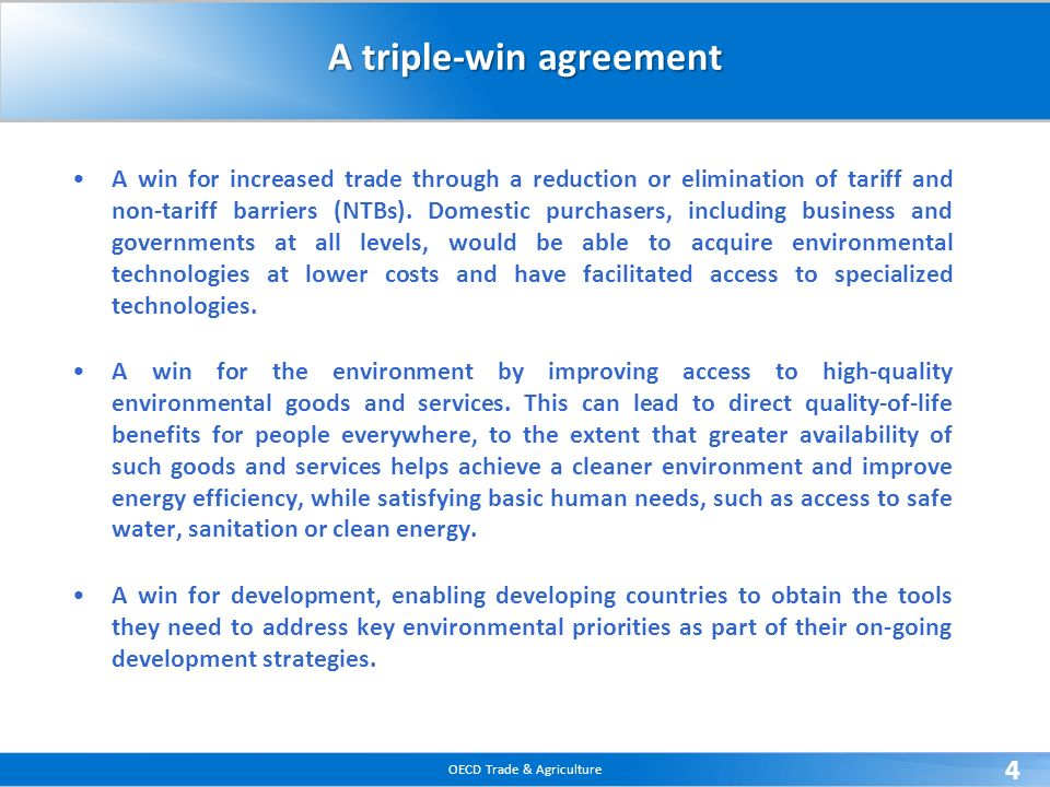 OECD Trade & Agriculture 4 A triple-win agreement A win for increased trade through a reduction or elimination of tariff and non-tariff barriers (NTBs).