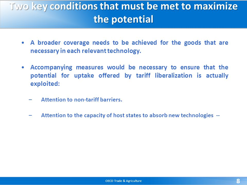 OECD Trade & Agriculture 8 Two key conditions that must be met to maximize the potential A broader coverage needs to be achieved for the goods that ar