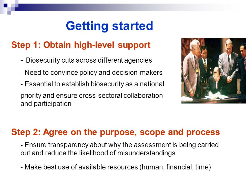 Getting started Step 1: Obtain high-level support - Biosecurity cuts across different agencies - Need to convince policy and decision-makers - Essenti
