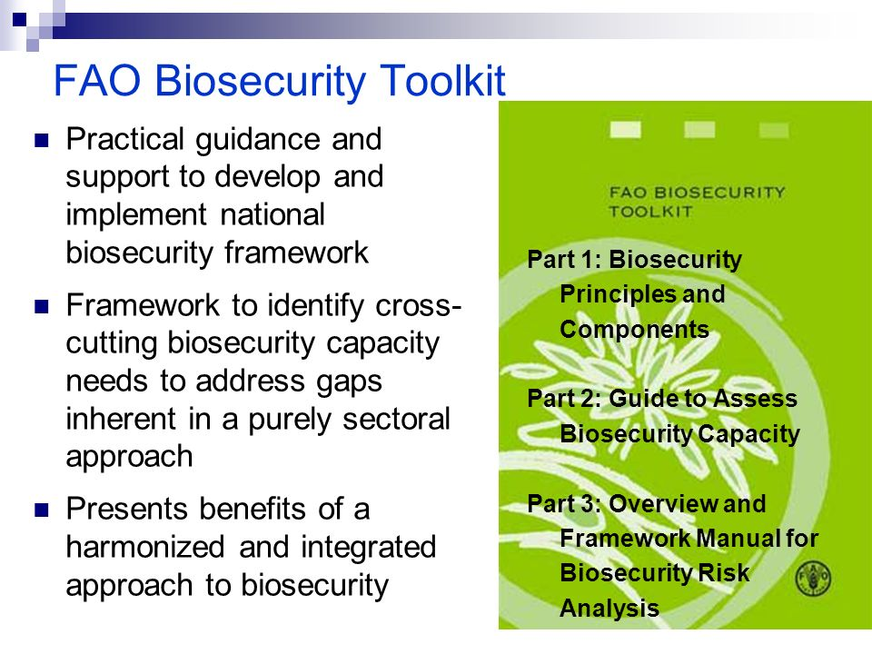 FAO Biosecurity Toolkit Practical guidance and support to develop and implement national biosecurity framework Framework to identify cross- cutting bi