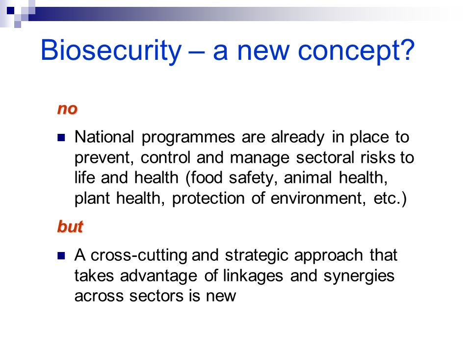 Biosecurity – a new concept? no National programmes are already in place to prevent, control and manage sectoral risks to life and health (food safety
