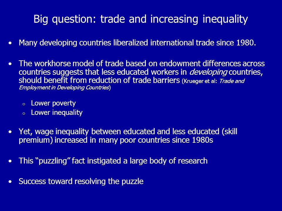 Big question: trade and increasing inequality Many developing countries liberalized international trade since 1980.