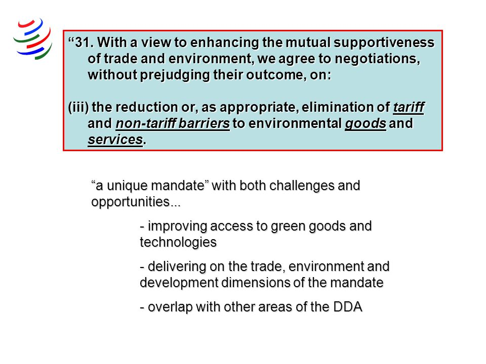 31. With a view to enhancing the mutual supportiveness of trade and environment, we agree to negotiations, without prejudging their outcome, on: (iii)