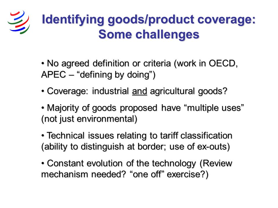 No agreed definition or criteria (work in OECD, APEC – defining by doing) No agreed definition or criteria (work in OECD, APEC – defining by doing) Coverage: industrial and agricultural goods.