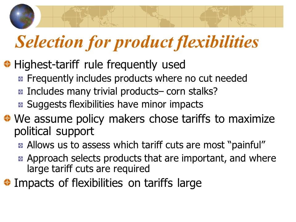 Selection for product flexibilities Highest-tariff rule frequently used Frequently includes products where no cut needed Includes many trivial product