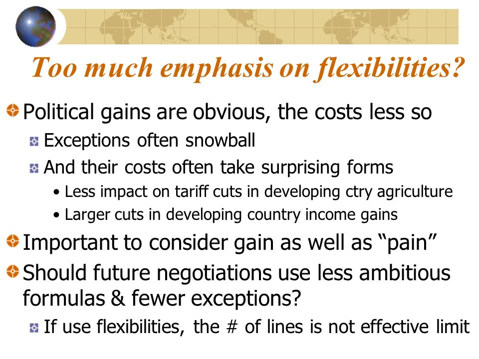 Too much emphasis on flexibilities? Political gains are obvious, the costs less so Exceptions often snowball And their costs often take surprising for