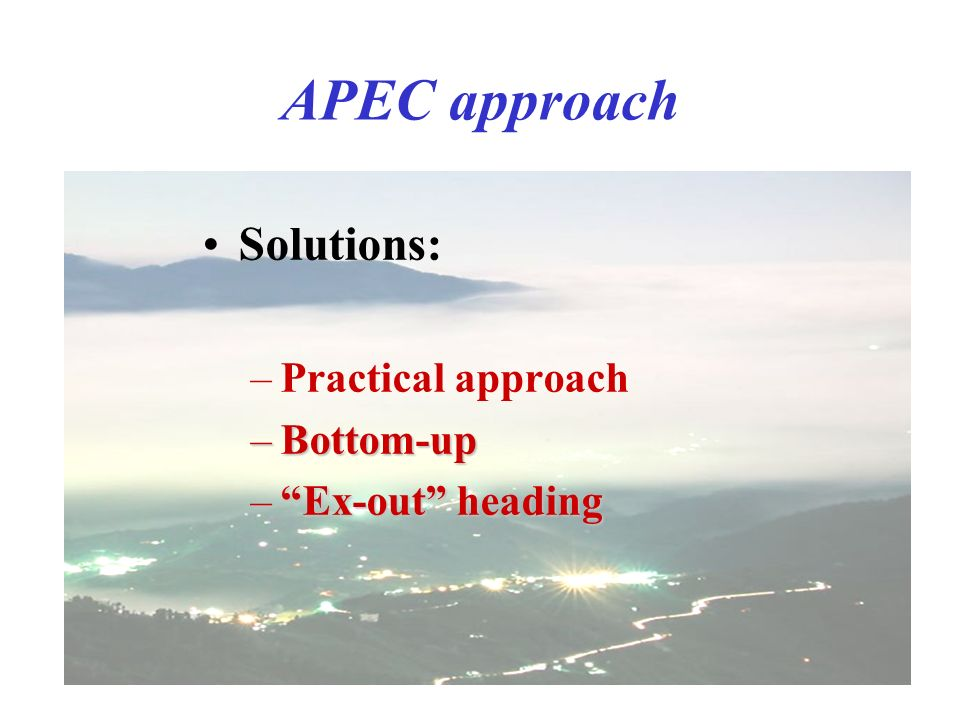 APEC approach Solutions: –Practical approach –Bottom-up –Ex-out heading