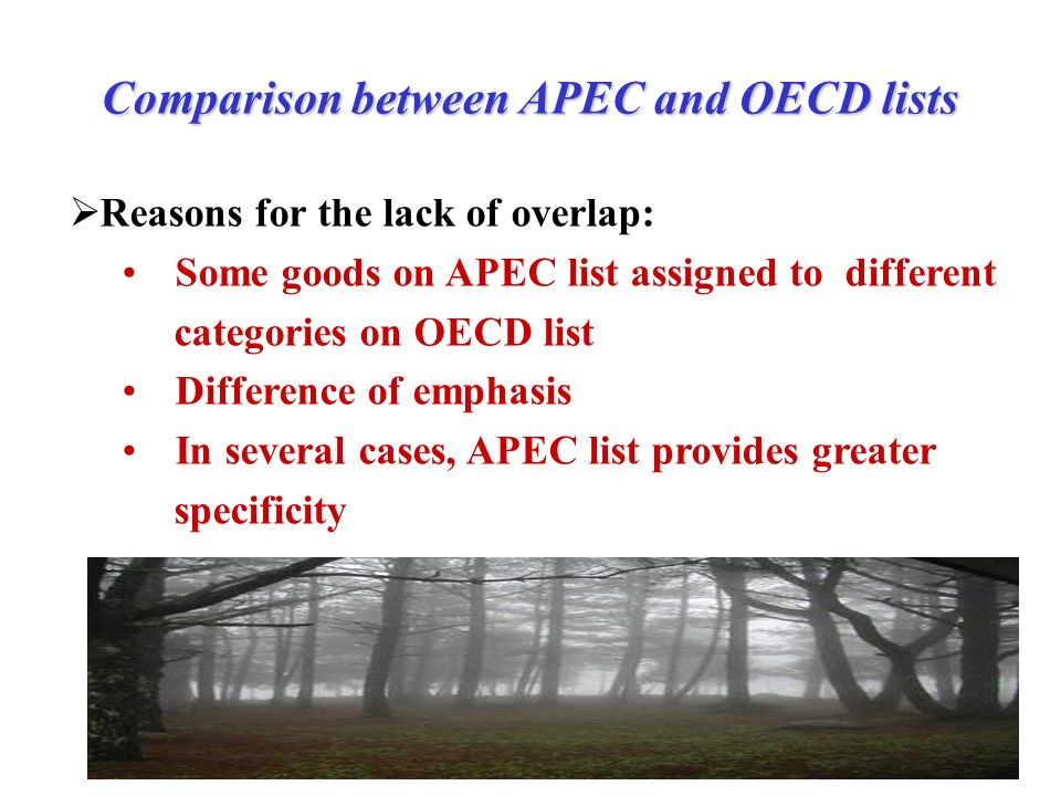 Comparison between APEC and OECD lists Reasons for the lack of overlap: Some goods on APEC list assigned to different categories on OECD list Difference of emphasis In several cases, APEC list provides greater specificity