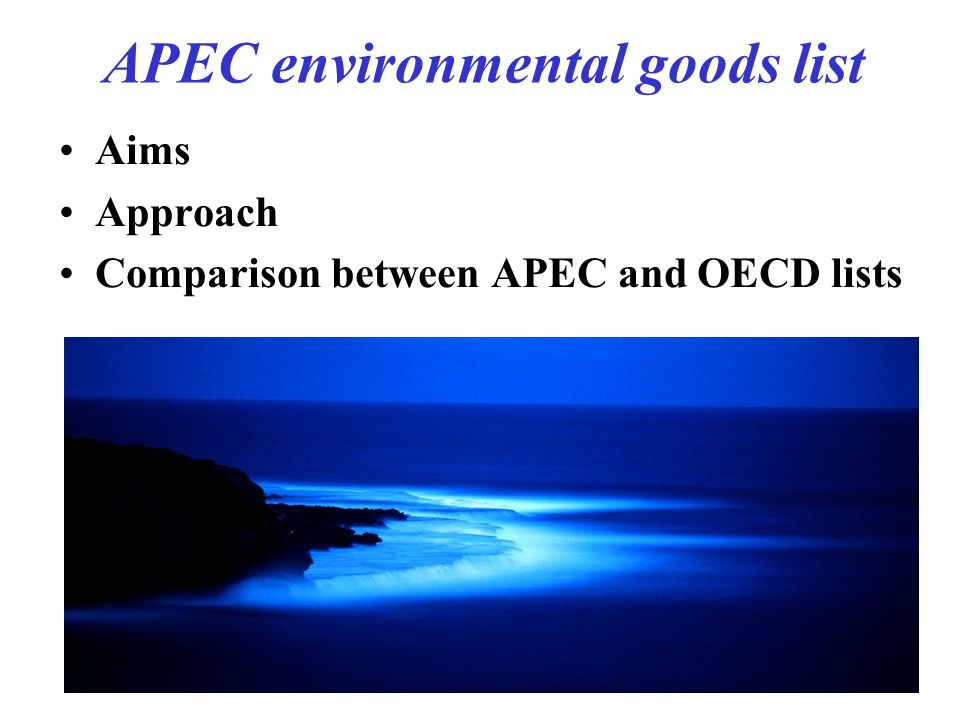 APEC environmental goods list Aims Approach Comparison between APEC and OECD lists