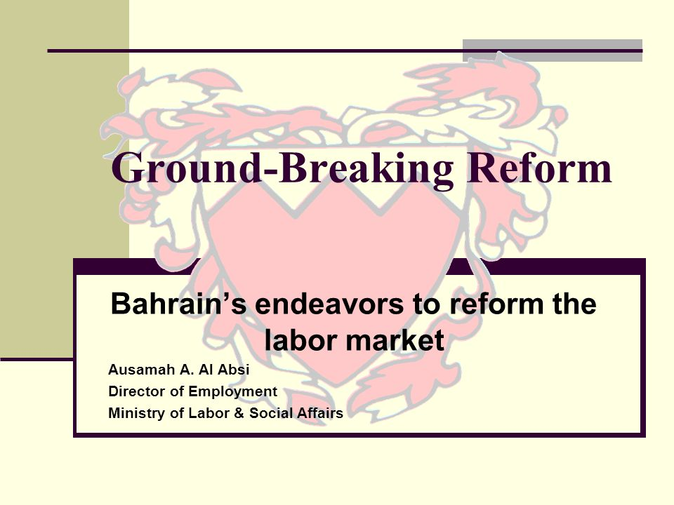 Ground-Breaking Reform Bahrains endeavors to reform the labor market Ausamah A.
