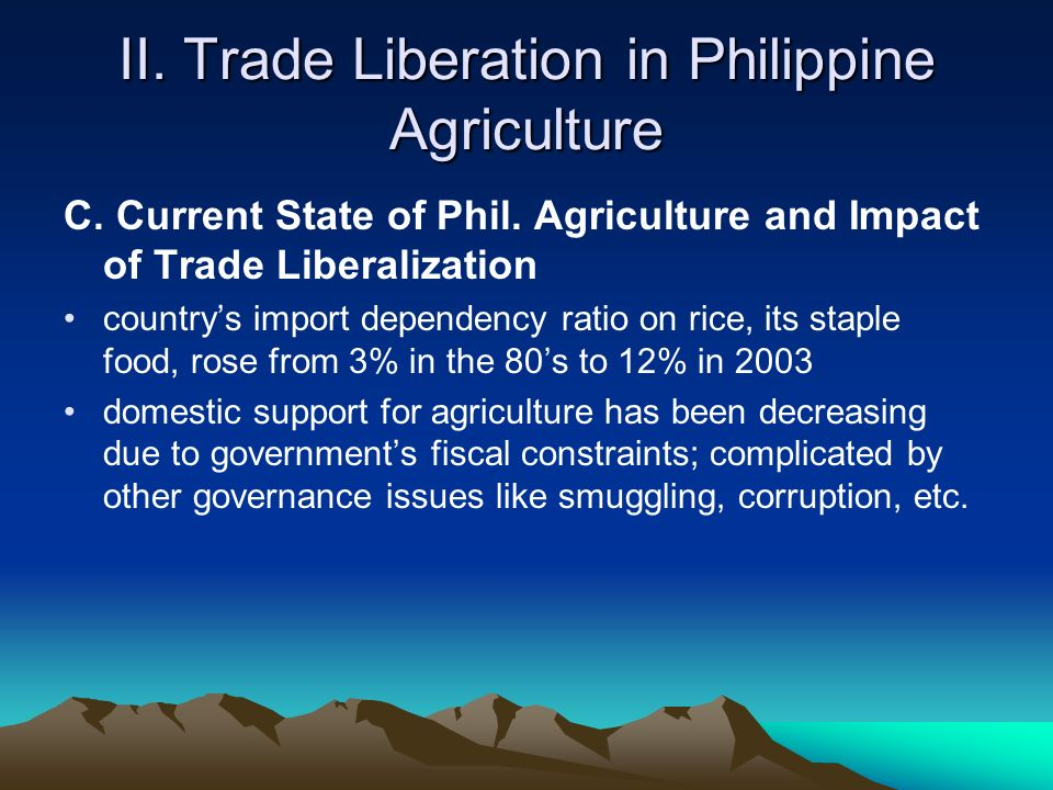 II. Trade Liberation in Philippine Agriculture C.