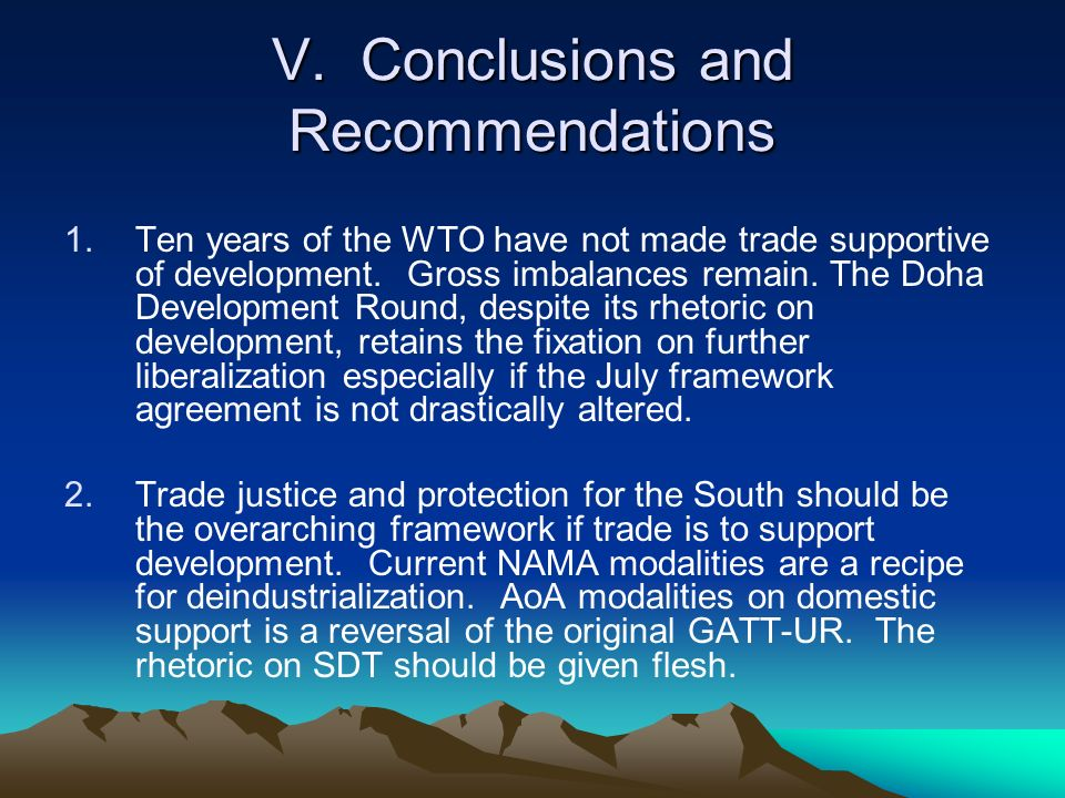 V. Conclusions and Recommendations 1.Ten years of the WTO have not made trade supportive of development. Gross imbalances remain. The Doha Development