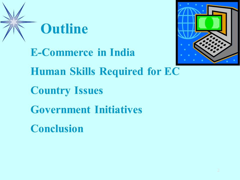 2 Outline E-Commerce in India Human Skills Required for EC Country Issues Government Initiatives Conclusion