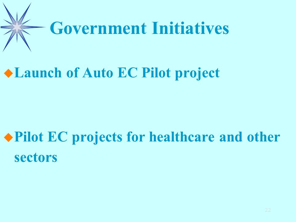 22 u u Launch of Auto EC Pilot project u u Pilot EC projects for healthcare and other sectors Government Initiatives