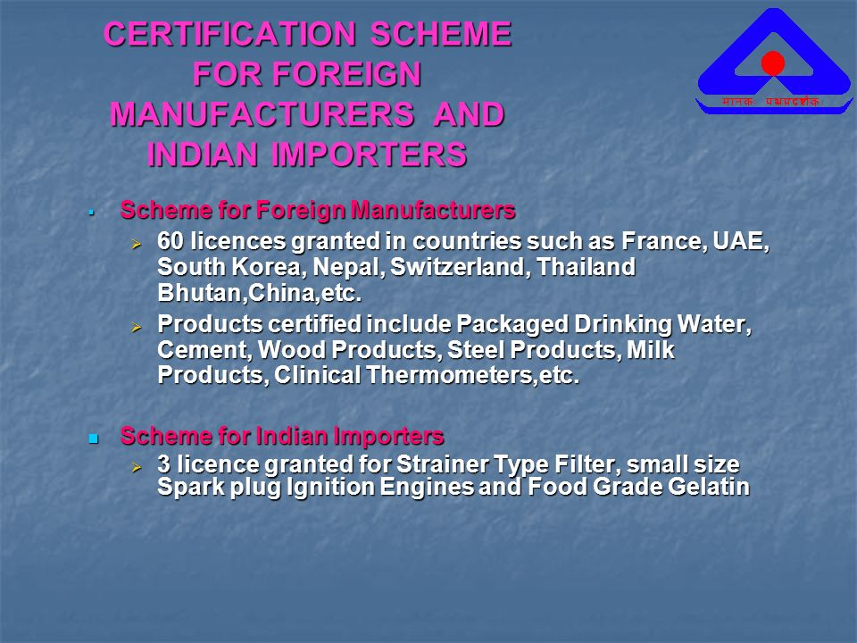 CERTIFICATION SCHEME FOR FOREIGN MANUFACTURERS AND INDIAN IMPORTERS Scheme for Foreign Manufacturers Scheme for Foreign Manufacturers 60 licences gran