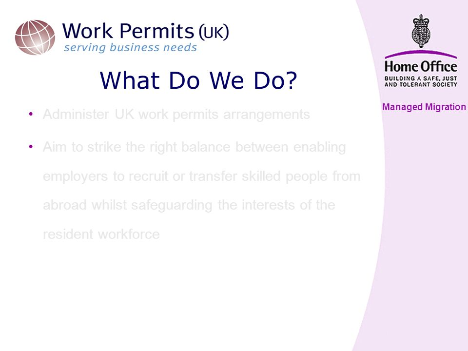 Managed Migration Fees Work Permits (UK) charge for each consideration made –Work Permit£153 –Leave to remain£121 –Highly Skilled Migrant Programme£150