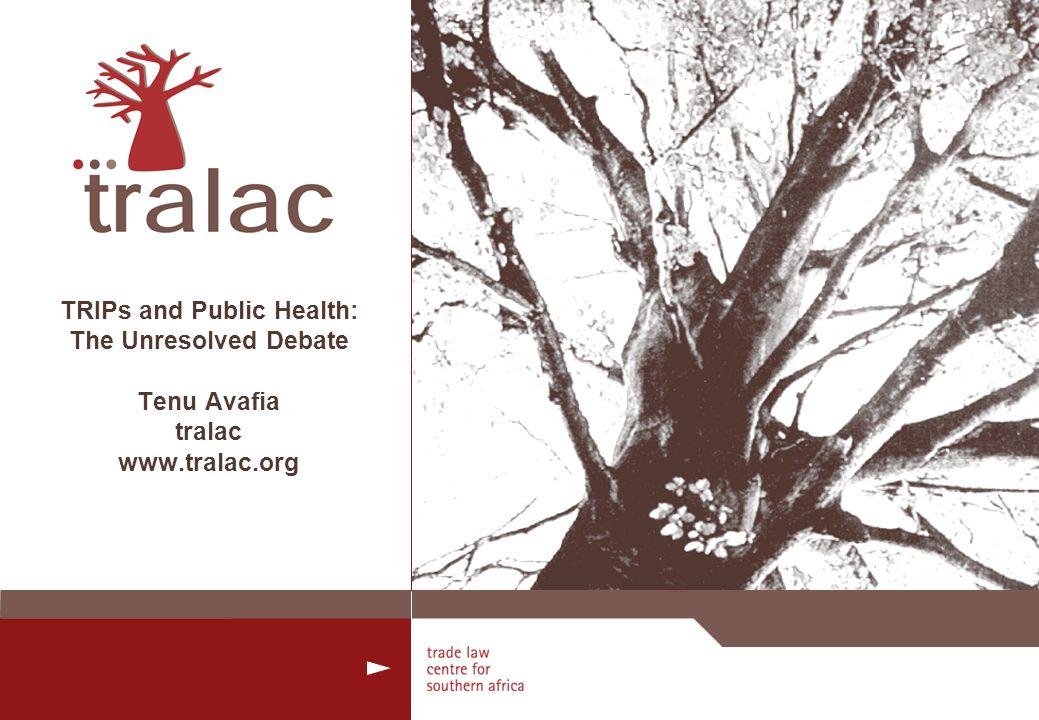 TRIPs and Public Health: The Unresolved Debate Tenu Avafia tralac www.tralac.org