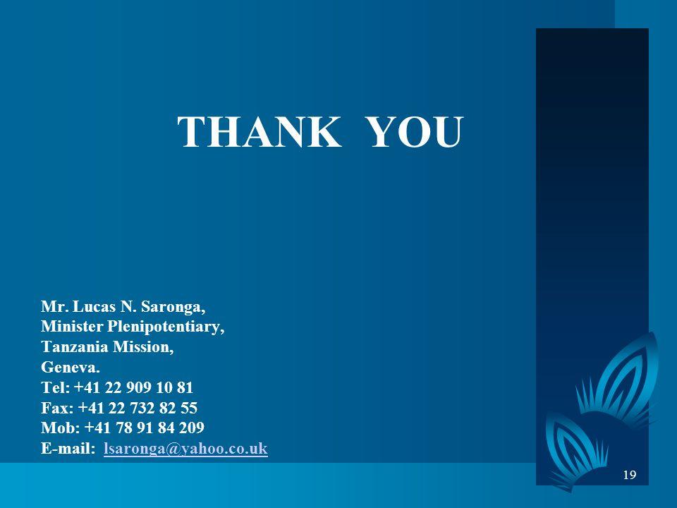 19 THANK YOU Mr. Lucas N. Saronga, Minister Plenipotentiary, Tanzania Mission, Geneva.