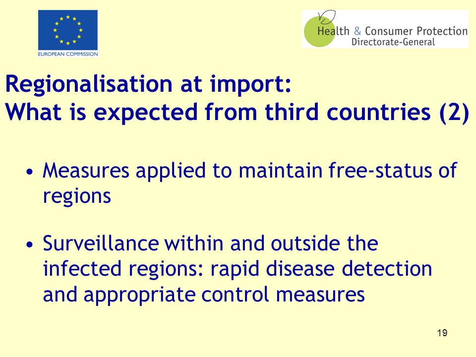 19 Regionalisation at import: What is expected from third countries (2) Measures applied to maintain free-status of regions Surveillance within and ou