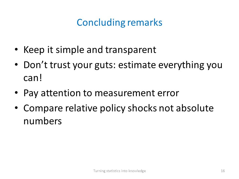 Concluding remarks Keep it simple and transparent Dont trust your guts: estimate everything you can.