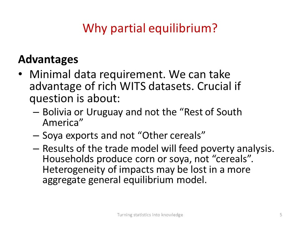 Why partial equilibrium. Advantages Minimal data requirement.