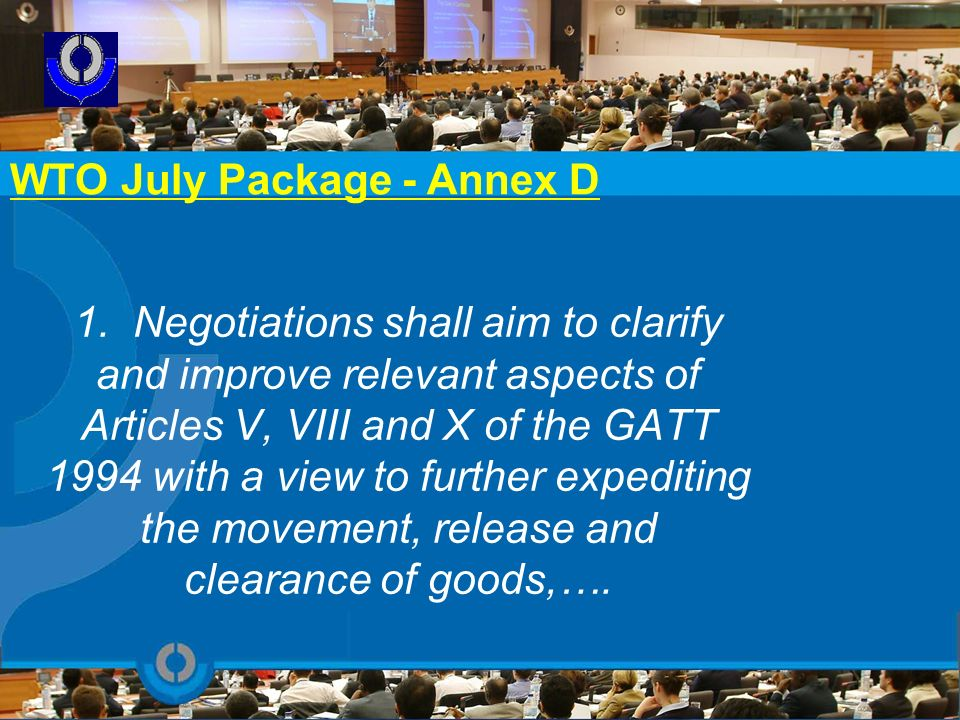 1. Negotiations shall aim to clarify and improve relevant aspects of Articles V, VIII and X of the GATT 1994 with a view to further expediting the mov
