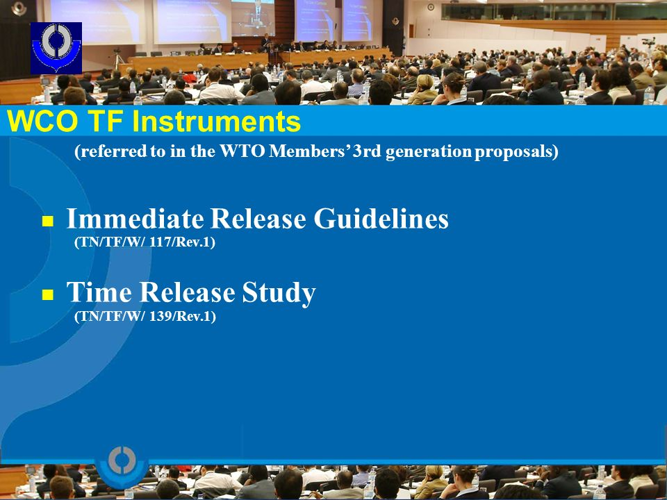 (referred to in the WTO Members 3rd generation proposals) Immediate Release Guidelines (TN/TF/W/ 117/Rev.1) Time Release Study (TN/TF/W/ 139/Rev.1) WC