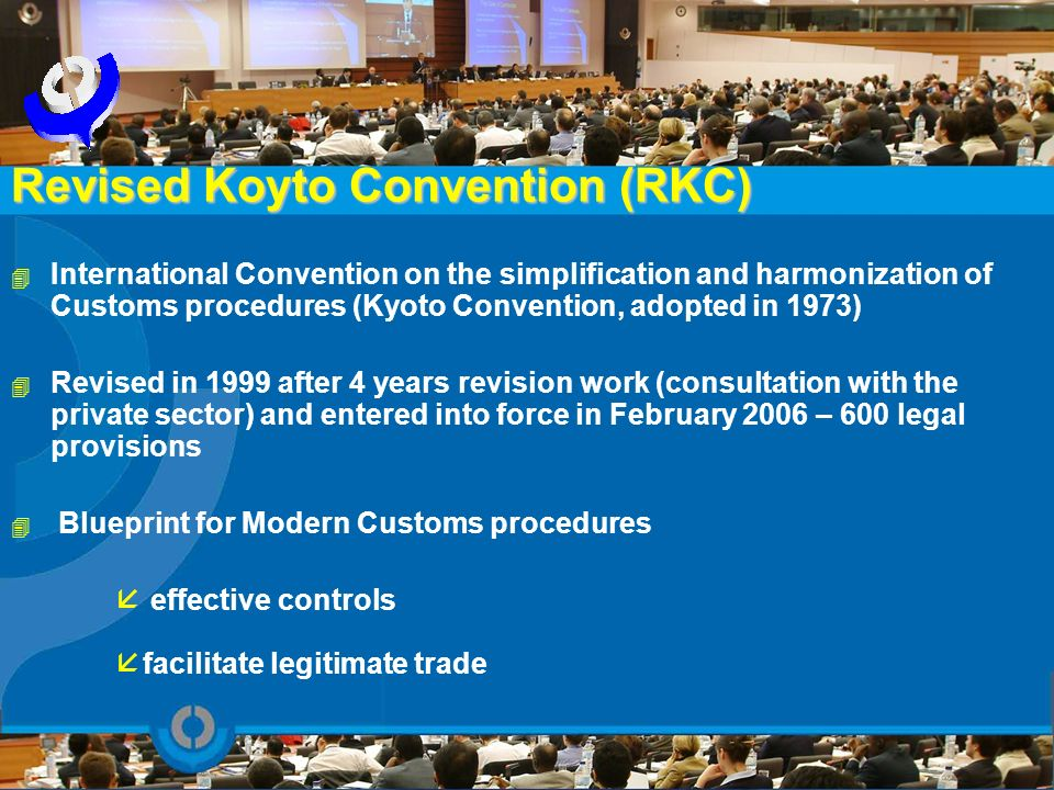 4 International Convention on the simplification and harmonization of Customs procedures (Kyoto Convention, adopted in 1973) 4 Revised in 1999 after 4