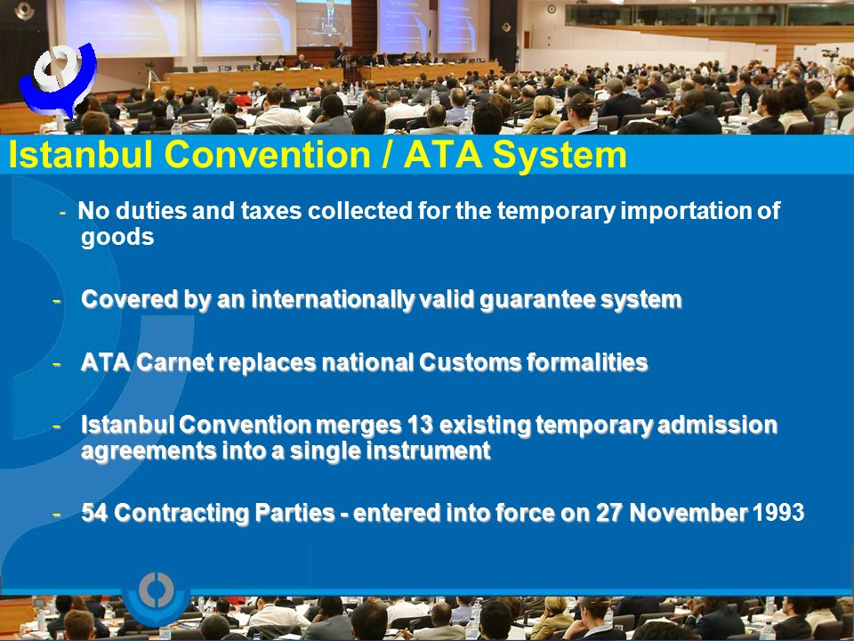 - No duties and taxes collected for the temporary importation of goods -Covered by an internationally valid guarantee system -ATA Carnet replaces nati