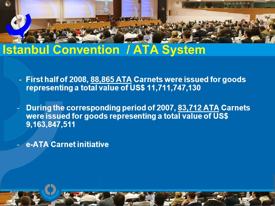 - First half of 2008, 88,865 ATA Carnets were issued for goods representing a total value of US$ 11,711,747,130 -During the corresponding period of 20