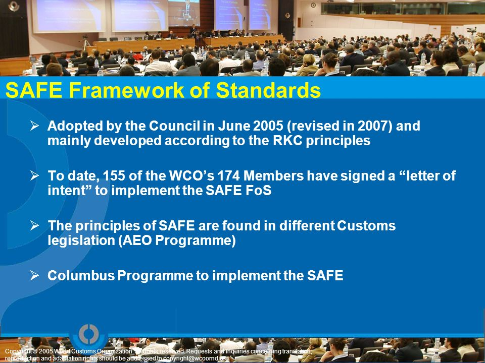 SAFE Framework of Standards Adopted by the Council in June 2005 (revised in 2007) and mainly developed according to the RKC principles To date, 155 of