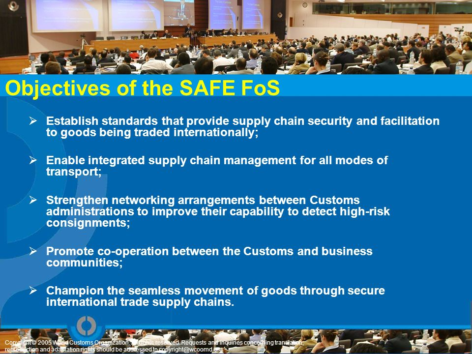 Objectives of the SAFE FoS Establish standards that provide supply chain security and facilitation to goods being traded internationally; Enable integ