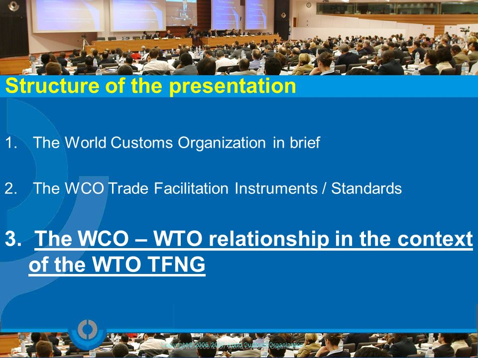 1. The World Customs Organization in brief 2. The WCO Trade Facilitation Instruments / Standards 3. The WCO – WTO relationship in the context of the W