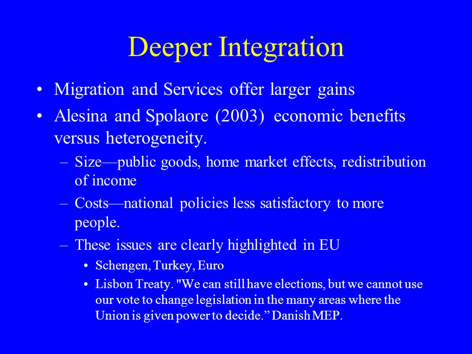 Deeper Integration Migration and Services offer larger gains Alesina and Spolaore (2003) economic benefits versus heterogeneity.