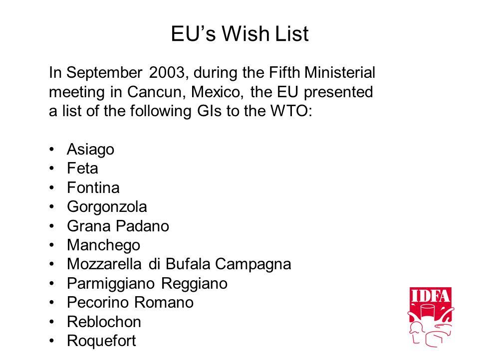 EUs Wish List In September 2003, during the Fifth Ministerial meeting in Cancun, Mexico, the EU presented a list of the following GIs to the WTO: Asiago Feta Fontina Gorgonzola Grana Padano Manchego Mozzarella di Bufala Campagna Parmiggiano Reggiano Pecorino Romano Reblochon Roquefort