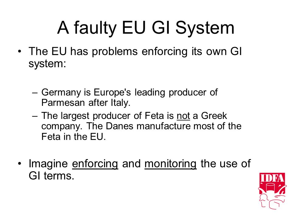 A faulty EU GI System The EU has problems enforcing its own GI system: –Germany is Europe s leading producer of Parmesan after Italy.