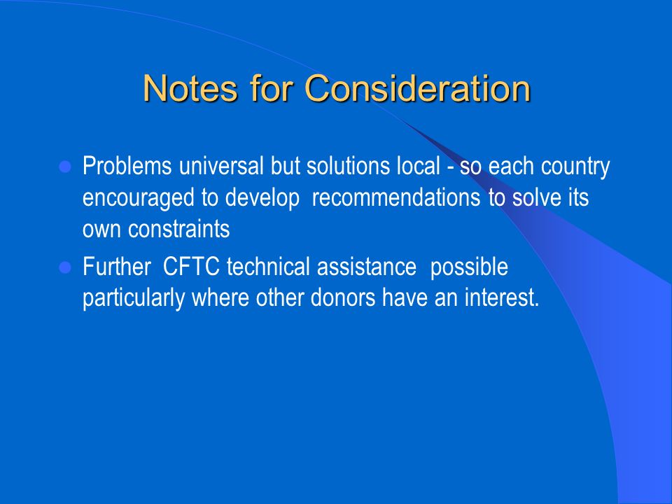 Notes for Consideration Problems universal but solutions local - so each country encouraged to develop recommendations to solve its own constraints Fu