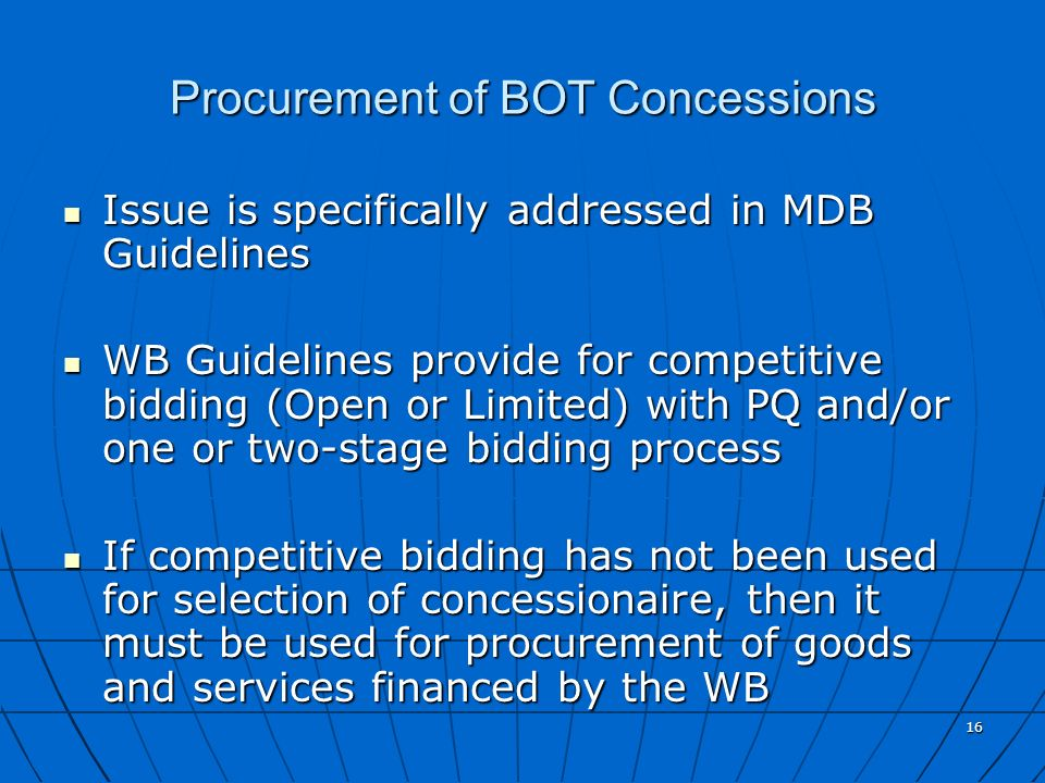 16 Procurement of BOT Concessions Issue is specifically addressed in MDB Guidelines Issue is specifically addressed in MDB Guidelines WB Guidelines pr
