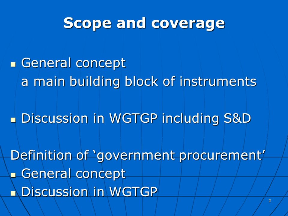 2 Scope and coverage General concept General concept a main building block of instruments Discussion in WGTGP including S&D Discussion in WGTGP includ