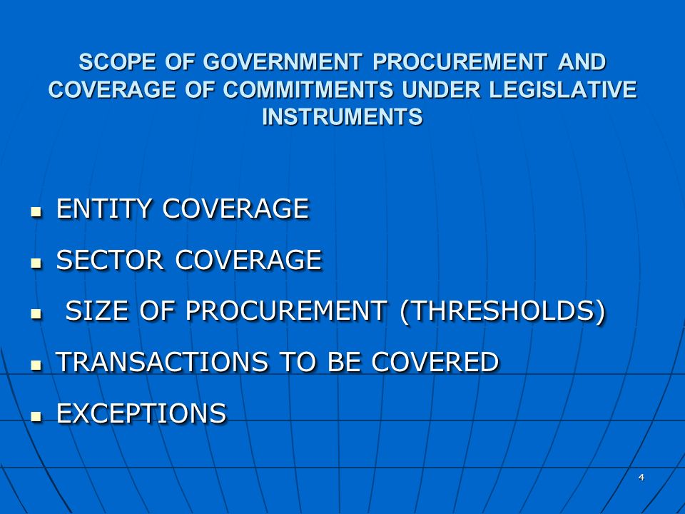 4 SCOPE OF GOVERNMENT PROCUREMENT AND COVERAGE OF COMMITMENTS UNDER LEGISLATIVE INSTRUMENTS ENTITY COVERAGE ENTITY COVERAGE SECTOR COVERAGE SECTOR COV
