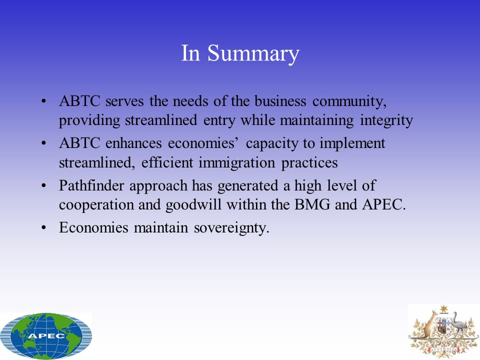 In Summary ABTC serves the needs of the business community, providing streamlined entry while maintaining integrity ABTC enhances economies capacity t