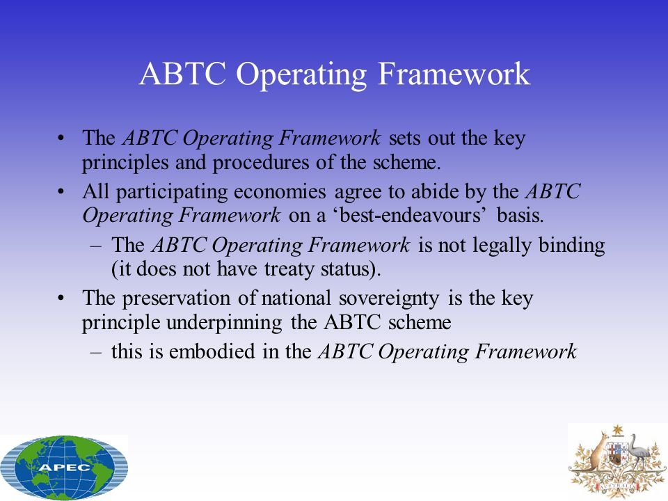 ABTC Operating Framework The ABTC Operating Framework sets out the key principles and procedures of the scheme. All participating economies agree to a