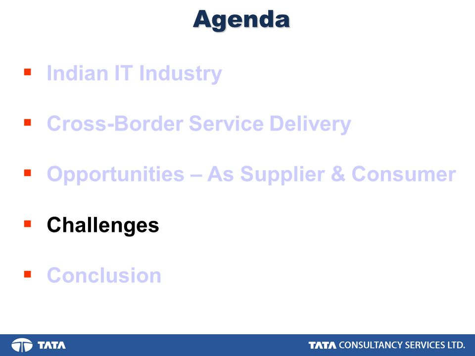 Agenda Indian IT Industry Cross-Border Service Delivery Opportunities – As Supplier & Consumer Challenges Conclusion